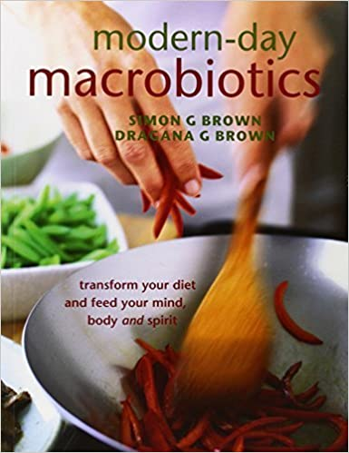 Modern-Day Macrobiotics: Transform Your Diet and Feed Your Mind Body and Spirit by Simon G. Brown (2005-05-04)