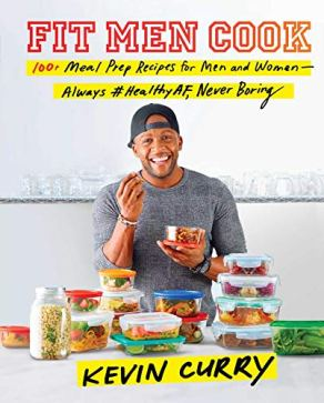 Fit Men Cook: 100+ Meal Prep Recipes for Men and Women—Always #HealthyAF, Never Boring by [Curry, Kevin]
