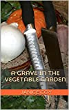 A Grave in the Vegetable Garden: Some Secrets Are Too Big to Bury
