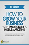 THE FORMULA: How To Grow Your Business with Smart Online & Mobile Marketing