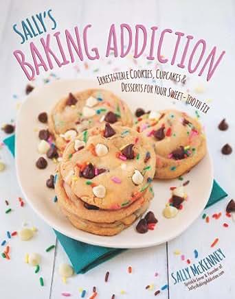 Sally's Baking Addiction: Irresistible Cupcakes, Cookies
