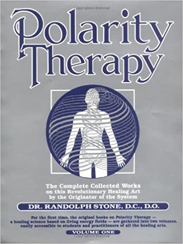 Polarity Therapy The Complete Collected Works Volume 1: Stone ...