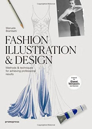 Fashion Illustration & Design: Methods & Techniques for Achieving Professional Results