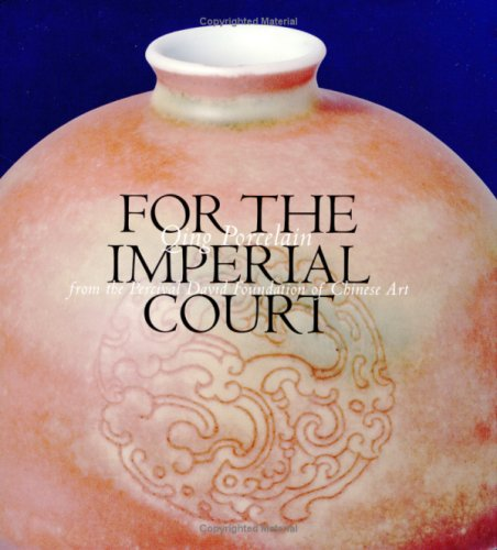 For the Imperial Court: Qing Porcelain from the Percival David Foundation of Chinese Art