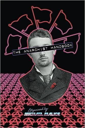 The Anarchist Handbook: Malice, Michael, Rothbard, Murray, Stirner, Max,  Proudhon, Pierre-Joseph, Friedman, David, Kropotkin, Peter, Bakunin, Mikhail,  Spooner, Lysander, Goldman, Emma, Lingg, Louis: 9798748719629: Amazon.com:  Books