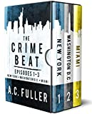 The Crime Beat: Episodes 1-3: New York, Washington D.C., Miami (The Crime Beat Boxed Sets Book 1)