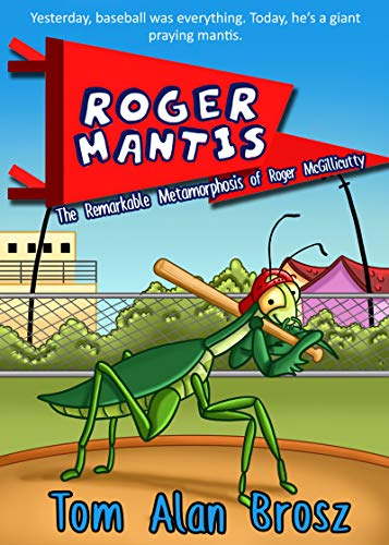 Roger Mantis: The Remarkable Metamorphosis of Roger McGillicutty by [Brosz, Tom Alan]