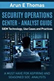 Security Operations Center - Analyst Guide: SIEM Technology, Use Cases and Practices