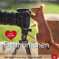 Eichhörnchen ganz nah: Die Geschichte einer Freundschaft / Heike Adam ; Rainer Kauffelt