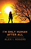 I'm Only Human After All: A Story about Bullying (The Empowerment Series Book 1)
