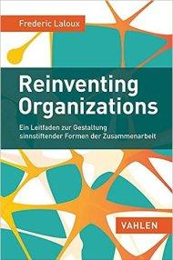 Reinventing Organizations: Ein Leitfaden zur Gestaltung sinnstiftender Formen der Zusammenarbeit/ Frederic Laloux / Vahlen, 2015