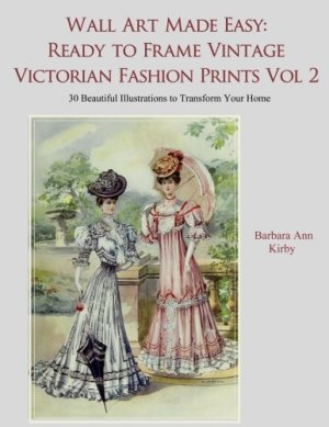 Wall Art Made Easy: Ready to Frame Vintage Victorian Fashion Prints Volume 2