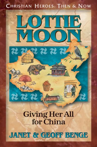 Lottie Moon: Giving Her All for China (Christian Heroes: Then & Now)