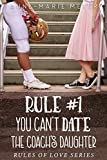 Rule #1: You Can't Date the Coach's Daughter: A Standalone Sweet High School Romance (The Rules of Love)