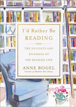 I'd Rather Be Reading: The Delights and Dilemmas of the Reading Life by [Bogel, Anne]