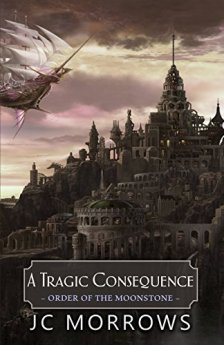 A Tragic Consequence (Order of the MoonStone Book 4) by [Morrows, JC]
