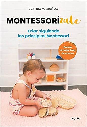 Descargar Libro Montessorízate: Criar siguiendo los principios Montessori (Embarazo, bebé y niño) PDF Gratis