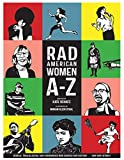 Rad American Women A-Z: Rebels, Trailblazers, and Visionaries who Shaped Our History . . . and Our Future! (City Lights/Sister Spit)