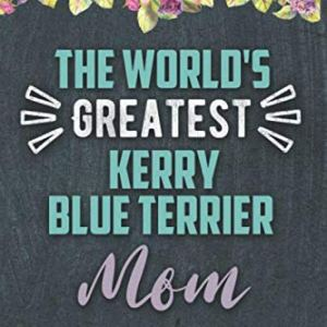The World's Greatest Kerry Blue Terrier Mom: Nice Lined Journal, Diary and Gift for a Woman or Girl 1