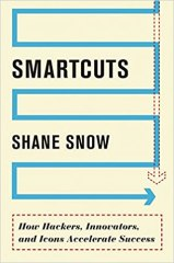 Smartcuts: How Hackers, Innovators, and Icons Accelerate Success - by Shane Snow