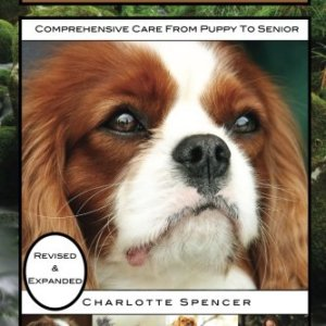 Cavalier King Charles Spaniel: REVISED & EXPANDED: Comprehensive Care from Puppy to Senior; Care, Health, Training, Behavior, Understanding, Grooming, Showing, Costs and much more 1