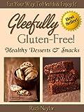 Gleefully Gluten-Free! (Healthy Desserts & Snacks)
