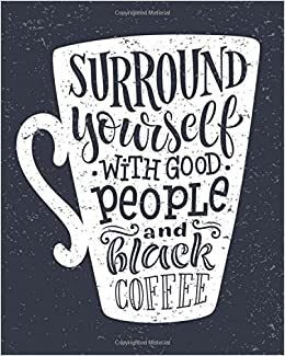 Amazon Com Coffee Notebook Surround Yourself With Good People Black Coffee Inspirational Coffee Journal With Quote 100 Pages Of Ruled Paper Great Gift Chalkboard Notebooks With Quotes Volume 6 9781545077092 Notebooks Cute Books
