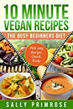 10 MINUTE VEGAN RECIPES: The Busy Beginners' Diet (Healthy Weight Loss) (10 Minute Chef Series Book 1)