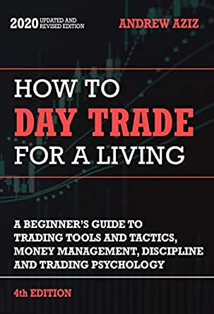 How to Day Trade for a Living: Tools, Tactics, Money Management, Discipline  and Trading Psychology (English Edition) eBook: Aziz, Andrew: Amazon.es:  Tienda Kindle