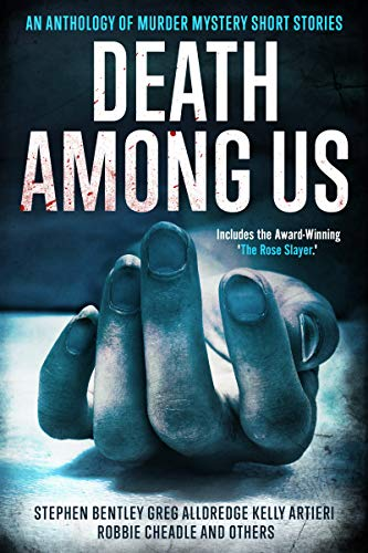 Death Among Us: An Anthology of Murder Mystery Short Stories by [Bentley, Stephen, Alldredge, Greg, Artieri, Kelly, Kane, L. Lee, Spinelli, Michael, Cheadle, Robbie, Castaneda, Kay, Bauer, Justin, Locatelli, Aly]