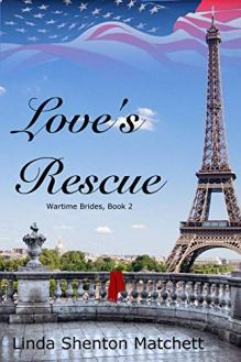 Love's Rescue (Wartime Brides Book 2) by [Shenton Matchett, Linda]