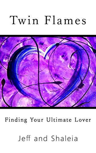 Twin Flames: Finding Your Ultimate Lover by [Divine, Jeff, Divine, Shaleia]