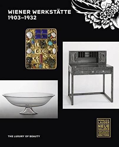 Wiener Werkstätte, 1903-1932: The Luxury of Beauty