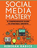 Social Media Mastery: A Comprehensive Guide to Strategic Growth