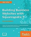 Création de sites Web d'entreprise avec Squarespace 7 - Deuxième édition: Maîtrisez la plateforme Squarespace pour créer des sites Web professionnels qui dynamisent votre entreprise