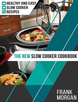 The New Slow Cooker Cookbook: 600 Healthy and Easy Slow Cooker Recipes by [Morgan, Frank]