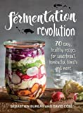 Fermentation Revolution: 70 Easy Recipes for Sauerkraut, Kombucha, Kimchi and More
