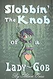 Slobbin' the Knob of a Lady-Gob