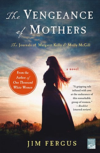 The Vengeance of Mothers: The Journals of Margaret Kelly & Molly McGill: A Novel (One Thousand White Women Series Book 2) by [Fergus, Jim]