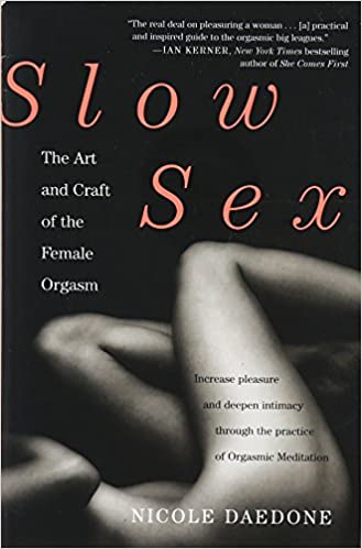 Slow Sex The Art And Craft Of The Female Orgasm Nicole Daedone 9780446567183 Books Amazon Ca