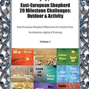 East-European Shepherd 20 Milestone Challenges: Outdoor & Activity East-European Shepherd Milestones for Outdoor Fun, Socialization, Agility & Training Volume 1 5