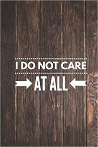 """""""I Don't Care"""" Quotes and Sayings"""