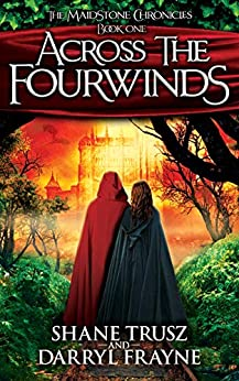 Across the Fourwinds (The Maidstone Chronicles Book 1) by [Frayne, Darryl, Trusz, Shane]