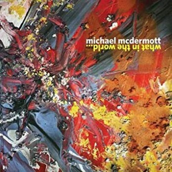 Michael McDermott - What In The World - Amazon.com Music