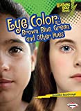 Eye Color: Brown, Blue, Green, and Other Hues (Lightning Bolt Books  _ What Traits Are in Your Genes?)