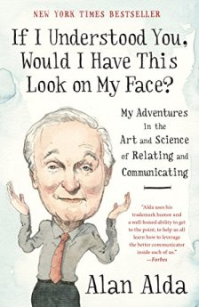 If I Understood You, Would I Have This Look on My Face?: My Adventures in the Art and Science of Relating and Communicating by [Alda, Alan]