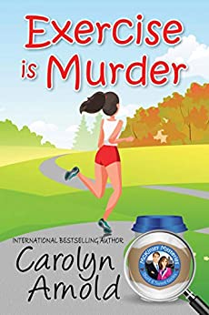 Exercise is Murder (McKinley Mysteries: Short & Sweet Cozies Book 12) by [Arnold, Carolyn]