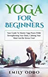 Yoga For Beginners: Your Guide To Master Yoga Poses While Strengthening Your Body, Calming Your Mind And Be Stress Free!: (yoga meditation, yoga book, yoga girl, yoga asanas, yoga bible )