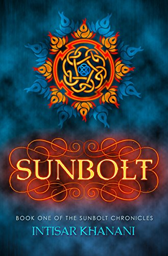 Sunbolt (The Sunbolt Chronicles Book 1) by [Khanani, Intisar]