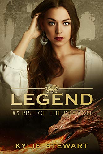 Rise of the Dragon: Book #5 (The Legend Series) by [Stewart, Kylie]